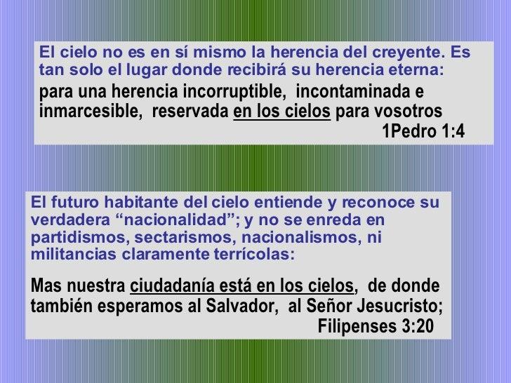 El cielo no es en sí mismo la herencia del creyente. Es tan solo el lugar donde recibirá su herencia eterna: para una here...