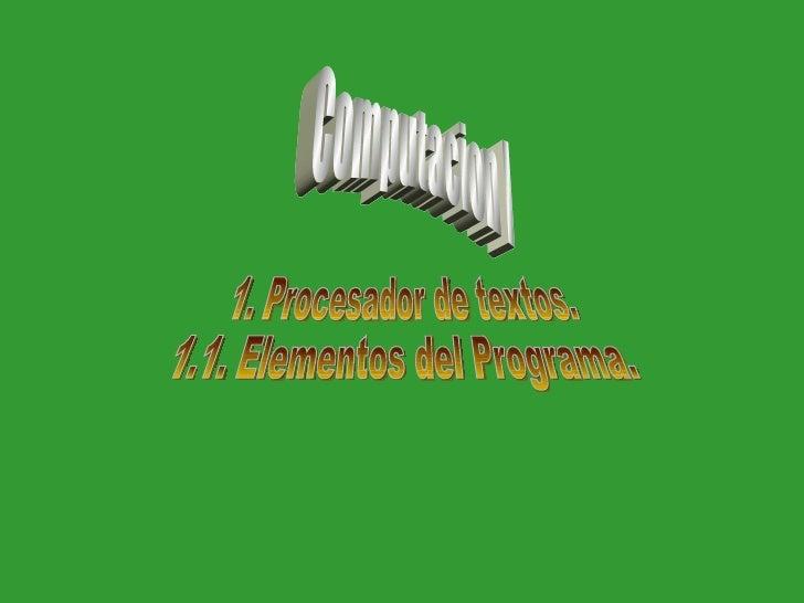 Computacion I 1. Procesador de textos. 1.1. Elementos del Programa.