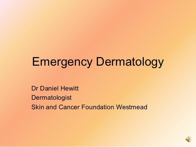 Emergency DermatologyDr Daniel HewittDermatologistSkin and Cancer Foundation Westmead