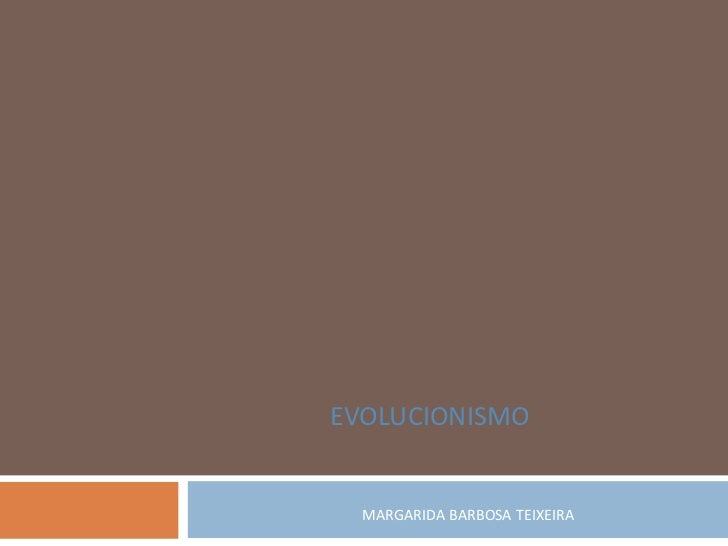 EVOLUCIONISMO  MARGARIDA BARBOSA TEIXEIRA