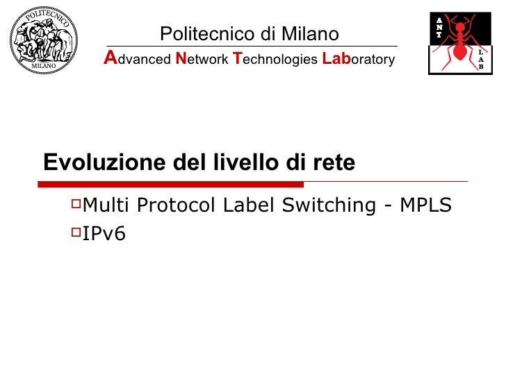Evoluzione del livello di rete <ul><li>Multi Protocol Label Switching - MPLS </li></ul><ul><li>IPv6 </li></ul>