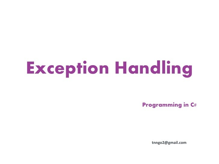 Exception Handling            Programming in C#               tnngo2@gmail.com
