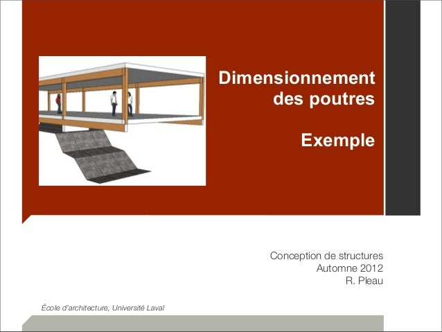 Dimensionnement  des poutres  Exemple  Conception de structures  Automne 2012  R. Pleau  École d'architecture, Université ...