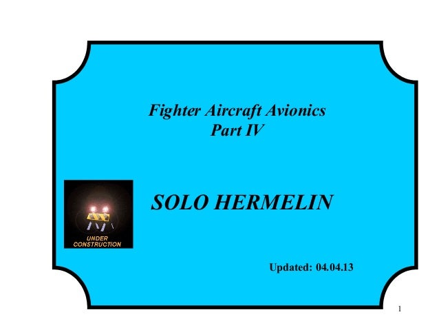 Fighter Aircraft Avionics Part IV SOLO HERMELIN Updated: 04.04.13 1
