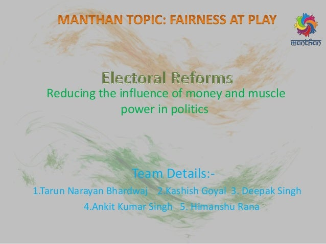 Reducing the influence of money and muscle power in politics Team Details:- 1.Tarun Narayan Bhardwaj 2.Kashish Goyal 3. De...