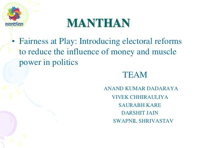 MANTHAN • Fairness at Play: Introducing electoral reforms to reduce the influence of money and muscle power in politics TE...