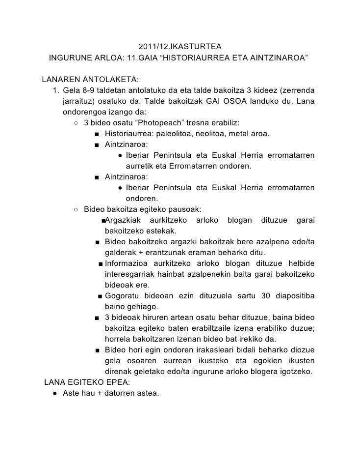 """2011/12.IKASTURTEA INGURUNE ARLOA: 11.GAIA """"HISTORIAURREA ETA AINTZINAROA""""LANAREN ANTOLAKETA:  1. Gela 8-9 taldetan antola..."""