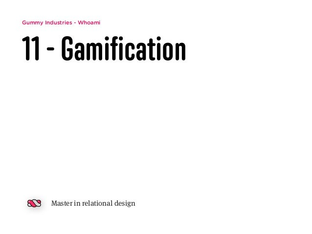 Gummy Industries - Whoami 11 - Gamification Master in relational design