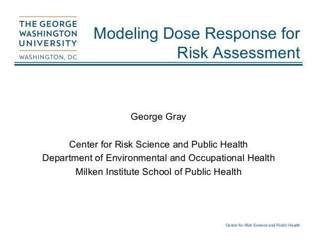 Center for Risk Science and Public Health Modeling Dose Response for Risk Assessment George Gray Center for Risk Science a...