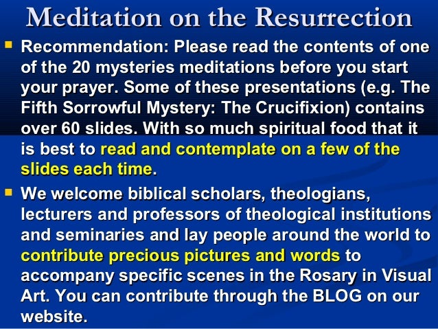 Meditation on the Resurrection   Recommendation: Please read the contents of one    of the 20 mysteries meditations befor...