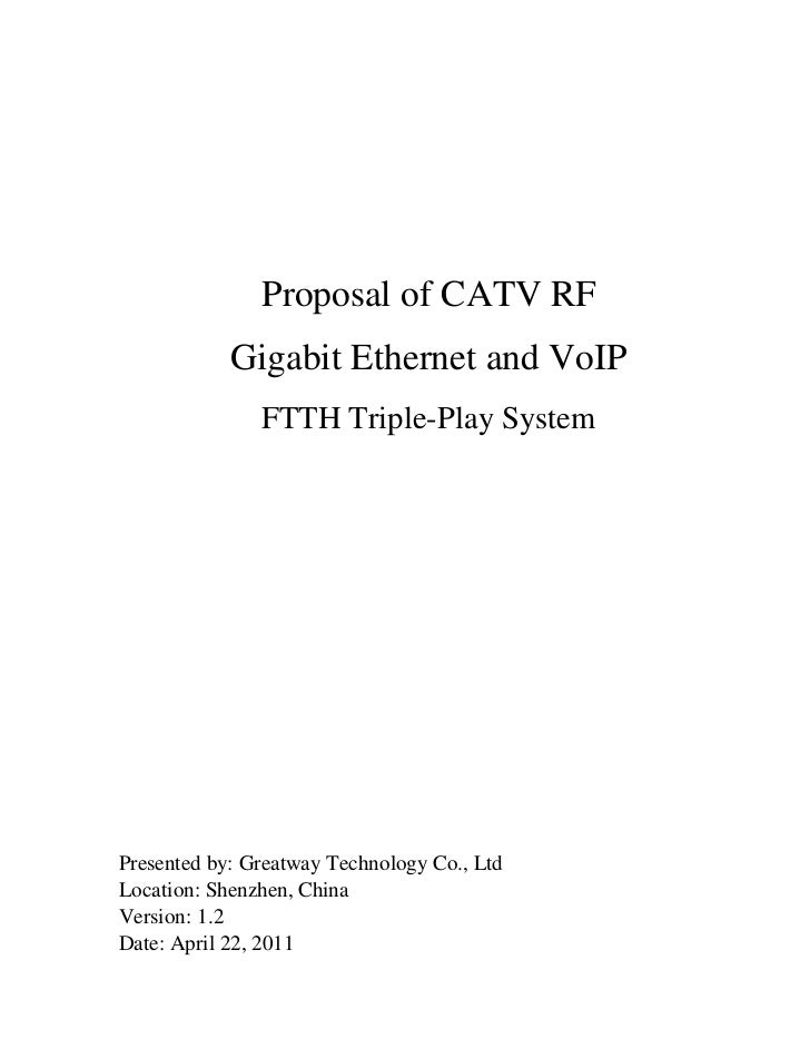 Proposal of CATV RF            Gigabit Ethernet and VoIP               FTTH Triple-Play SystemPresented by: Greatway Techn...