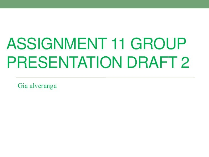 ASSIGNMENT 11 GROUPPRESENTATION DRAFT 2 Gia alveranga