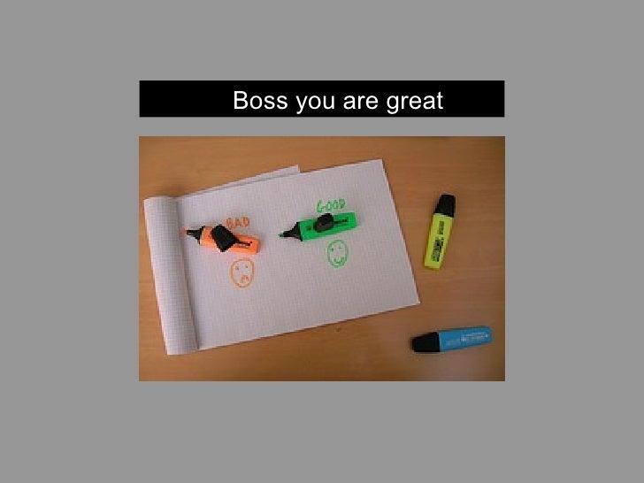 <ul><ul><li>Boss you are great </li></ul></ul>