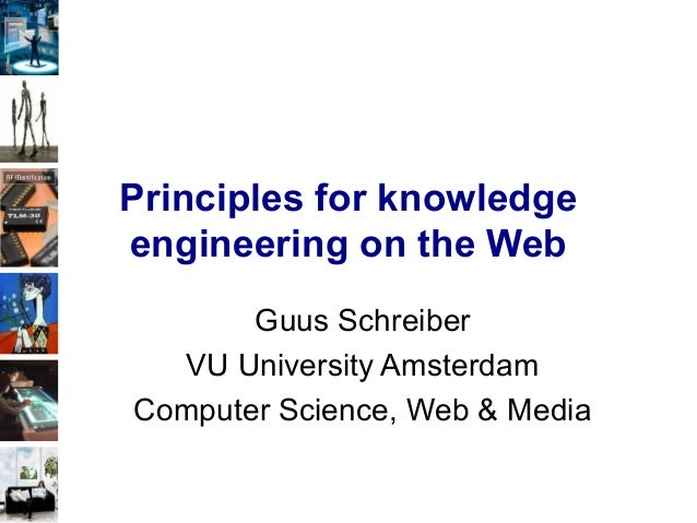 Principles for knowledge engineering on the Web Guus Schreiber VU University Amsterdam Computer Science, Web & Media