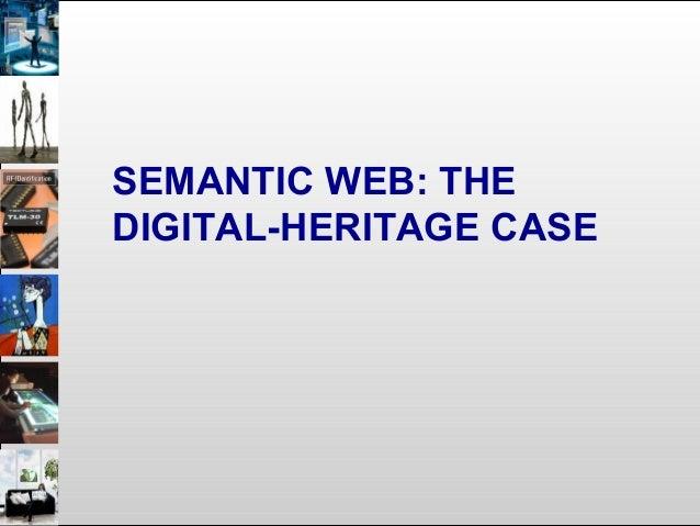 SEMANTIC WEB: THE DIGITAL-HERITAGE CASE