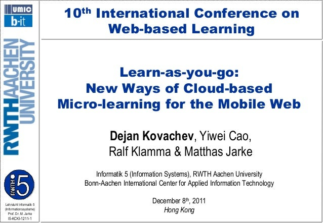 10th International Conference on Web-based Learning Learn-as-you-go: New Ways of Cloud-based Micro-learning for the Mobile...