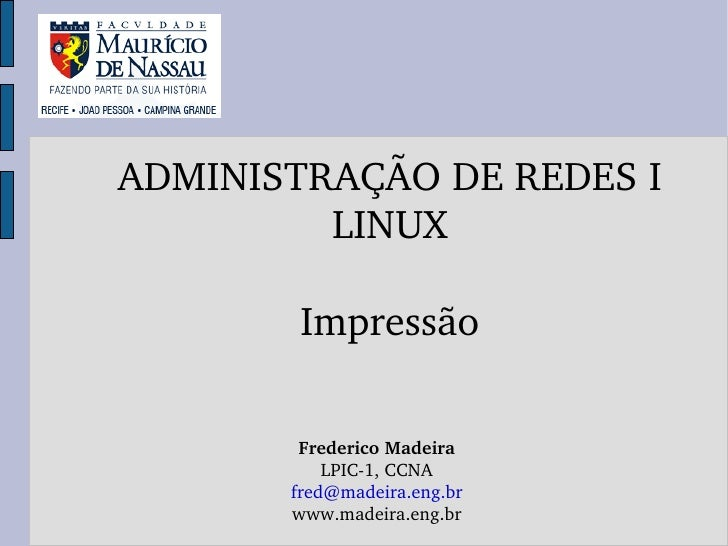 ADMINISTRAÇÃODEREDESI         LINUX        Impressão        FredericoMadeira           LPIC1,CCNA       fred@madeira...