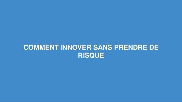 COMMENT INNOVER SANS PRENDRE DE  RISQUE