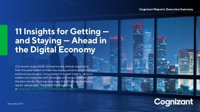 November 2019 Cognizant Reports: Executive Summary 11 Insights for Getting — and Staying — Ahead in the Digital Economy Ou...