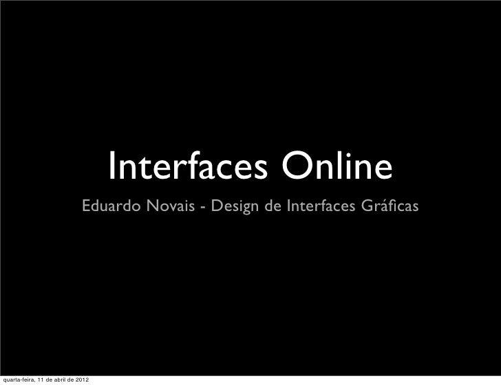 Interfaces Online                              Eduardo Novais - Design de Interfaces Gráficasquarta-feira, 11 de abril de 2...
