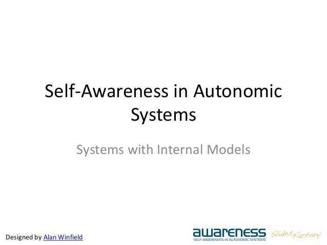 Designed by Alan Winfield Self-Awareness in Autonomic Systems Systems with Internal Models