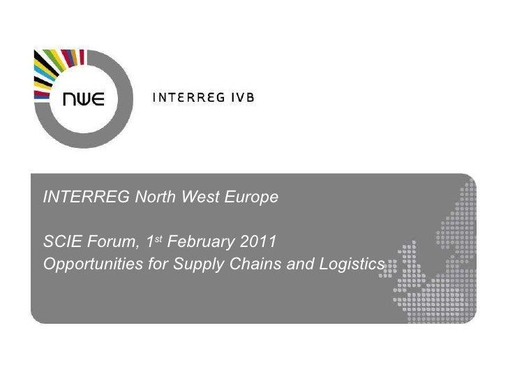 <ul><li>INTERREG North West Europe  </li></ul><ul><li>SCIE Forum, 1 st  February 2011 </li></ul><ul><li>Opportunities for ...