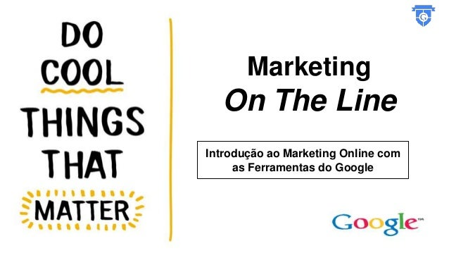 Marketing On The Line Introdução ao Marketing Online com as Ferramentas do Google