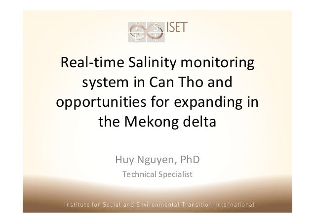 Real-time Salinity monitoringsystem in Can Tho andopportunities for expanding inthe Mekong deltaHuy Nguyen, PhDTechnical S...