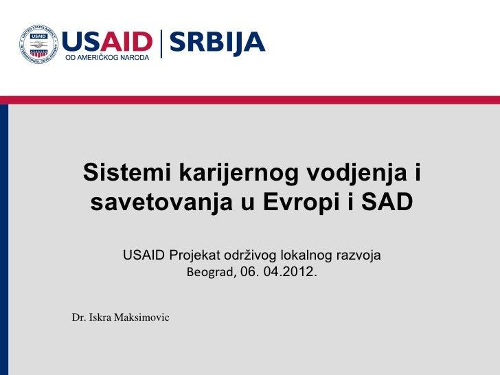 Sistemi karijernog vodjenja i  savetovanja u Evropi i SAD          USAID Projekat održivog lokalnog razvoja               ...