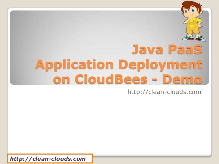 Java PaaS       Application Deployment         on CloudBees - Demo                          http://clean-clouds.comhttp://...