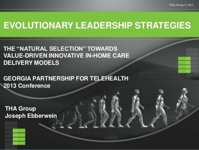 "THA Group © 2013EVOLUTIONARY LEADERSHIP STRATEGIESTHE ""NATURAL SELECTION"" TOWARDSVALUE-DRIVEN INNOVATIVE IN-HOME CAREDELIV..."