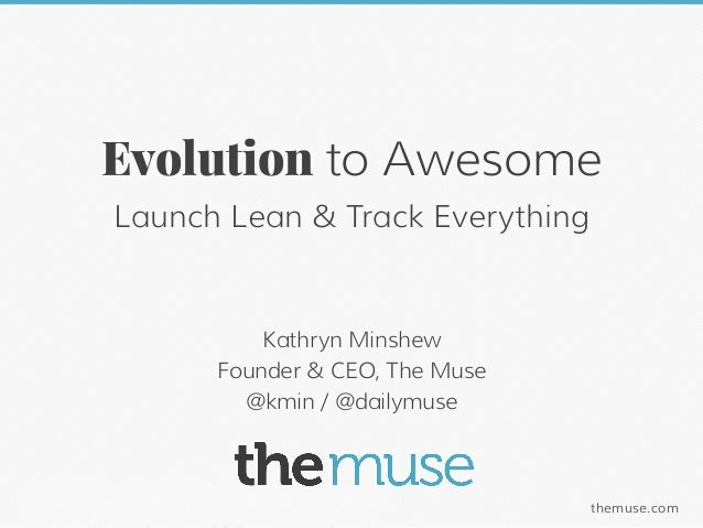 Evolution to Awesome          Launch Lean & Track Everything                           Kathryn Minshew                    ...