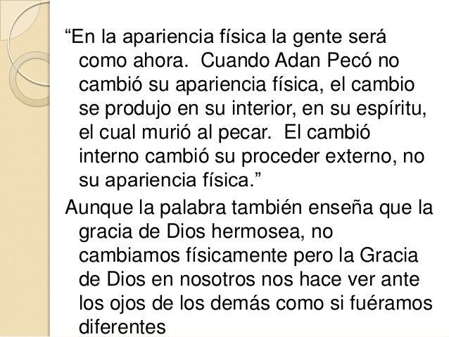 """""""En la apariencia física la gente será  como ahora. Cuando Adan Pecó no  cambió su apariencia física, el cambio  se produj..."""