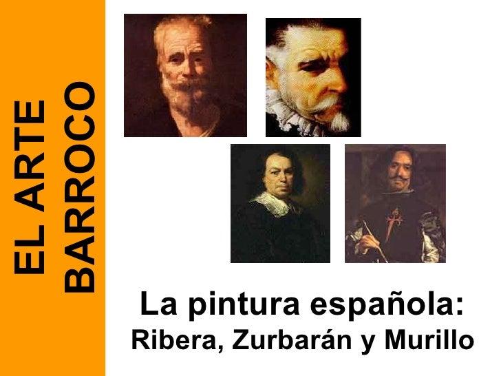 La pintura española:  Ribera, Zurbarán y Murillo EL ARTE BARROCO