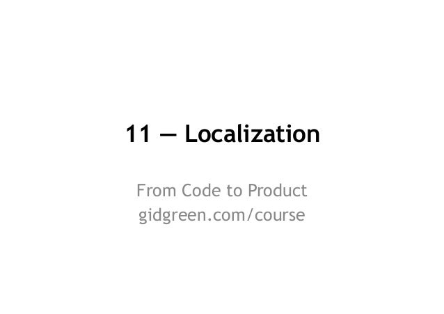 11 — Localization From Code to Product gidgreen.com/course