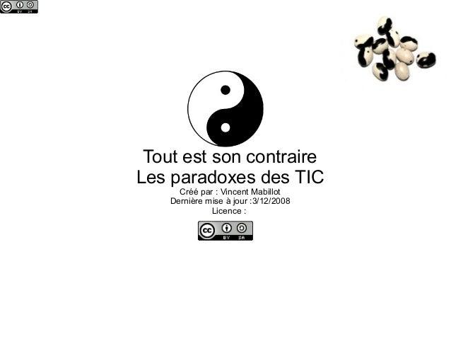 Tout est son contraireLes paradoxes des TIC      Créé par : Vincent Mabillot    Dernière mise à jour :3/12/2008           ...
