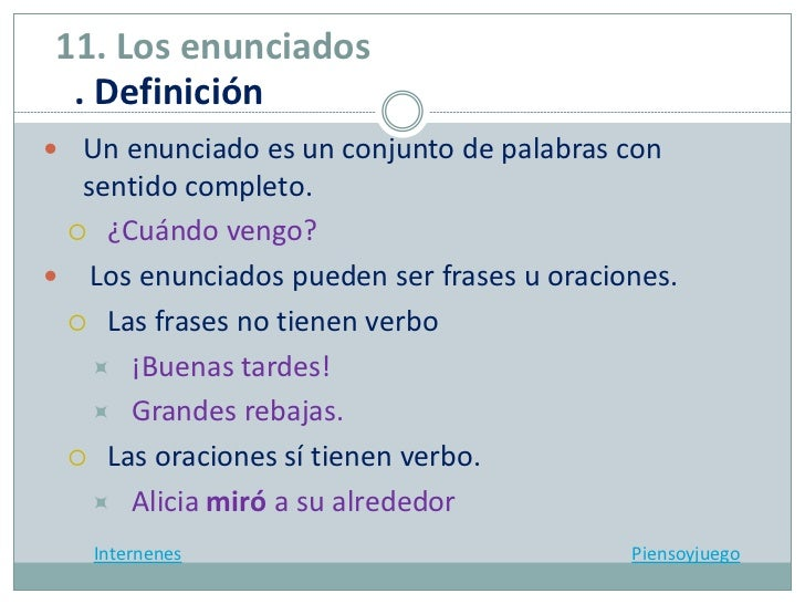 11. Los enunciados . Definición Un enunciado es un conjunto de palabras con  sentido completo.  ¿Cuándo vengo? Los enun...