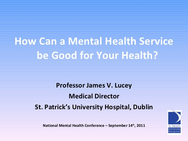<ul><li>How Can a Mental Health Service be Good for Your Health? </li></ul><ul><li>Professor James V. Lucey </li></ul><ul>...