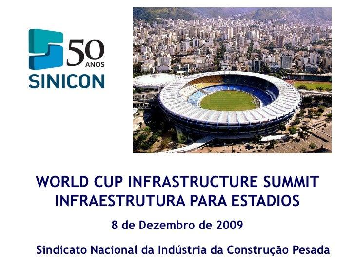 WORLD CUP INFRASTRUCTURE SUMMIT  INFRAESTRUTURA PARA ESTADIOS              8 de Dezembro de 2009  Sindicato Nacional da In...