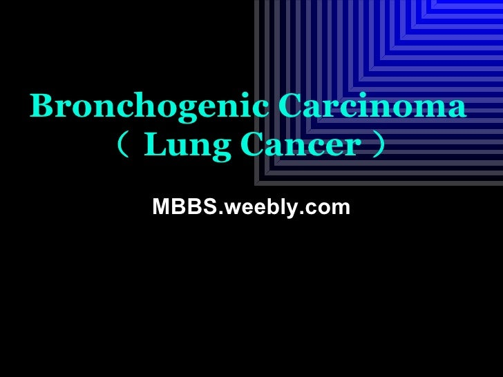Bronchogenic Carcinoma   ( Lung Cancer ) MBBS.weebly.com