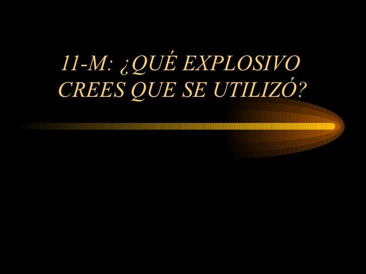 11-M: ¿QUÉ EXPLOSIVO  CREES QUE SE UTILIZÓ?