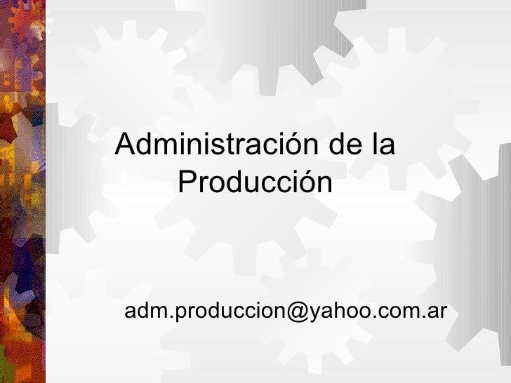 Administración de la Producción [email_address]
