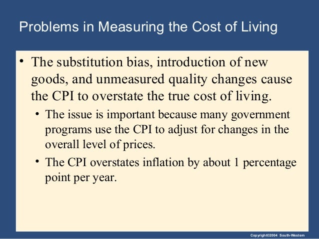 measuring the cost of living Chapter 24 measuring the cost of living 243 different points in time and to adjust interest rates for inflation in addition, you will learn some of the shortcomings of using the consumer price index as a measure of the cost of.