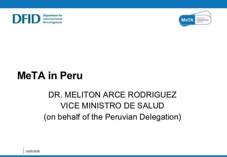 MeTA in Peru DR. MELITON ARCE RODRIGUEZ VICE MINISTRO DE SALUD (on behalf of the Peruvian Delegation) 16/05/2008