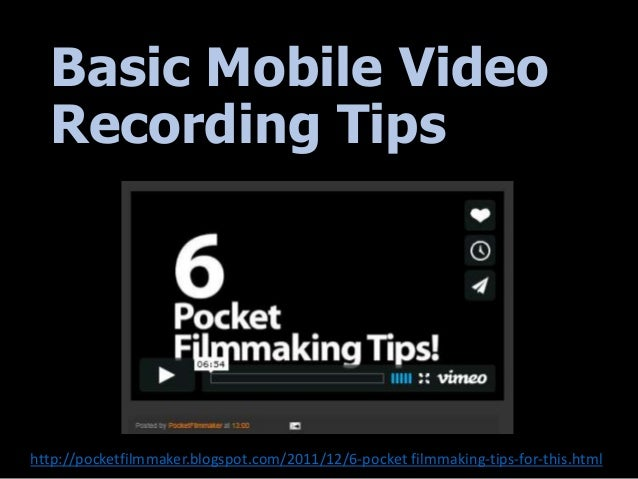 Basic Mobile Video Recording Tips http://pocketfilmmaker.blogspot.com/2011/12/6-pocket filmmaking-tips-for-this.html