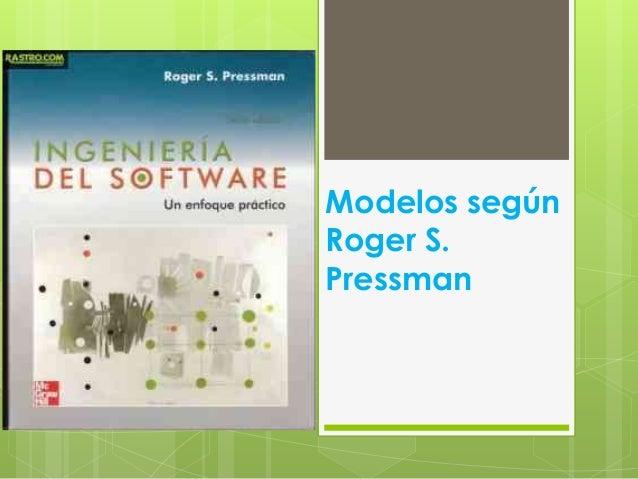 Modelos segúnRoger S.Pressman