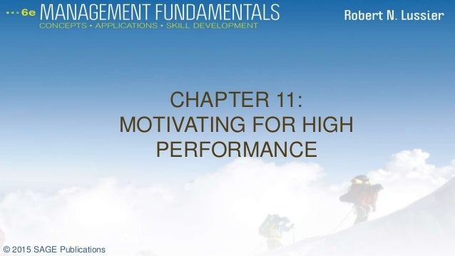CHAPTER 11: MOTIVATING FOR HIGH PERFORMANCE CH 11 © 2015 SAGE Publications