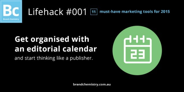 l  h a c k 1 Q must-have marketing tools for 2015  Get organised with  an editorial calendar and start thinking like a pub...