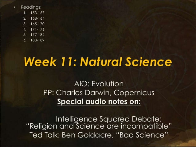 Week 11: Natural ScienceAIO: EvolutionPP: Charles Darwin, CopernicusSpecial audio notes on:Intelligence Squared Debate:―Re...