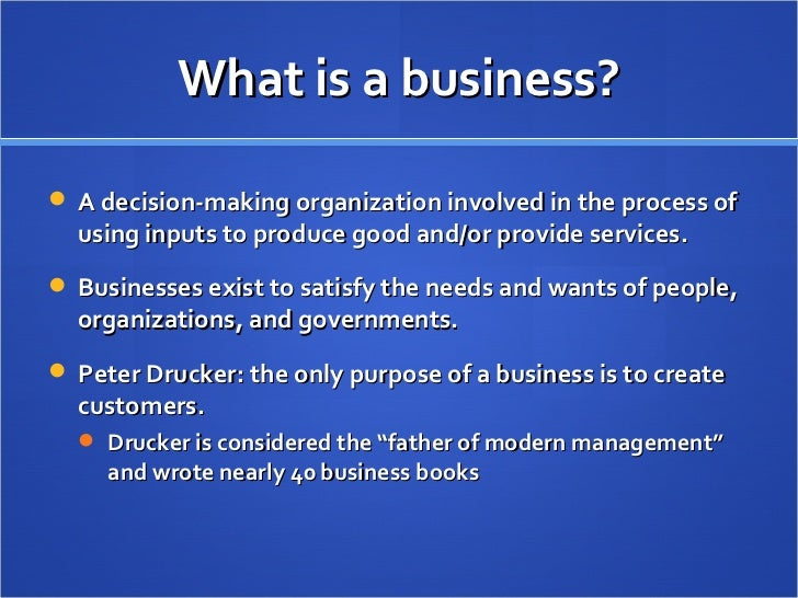 What is a business? <ul><li>A decision-making organization involved in the process of using inputs to produce good and/or ...